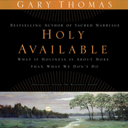 Holy Available: Surrendering to the Transforming Presence of God Every Day of Your Life - Unabridged Audiobook  [Download] -     Narrated By: Gary Thomas     By: Gary Thomas