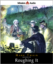 Roughing It - Unabridged Audiobook  [Download] -     By: Mark Twain