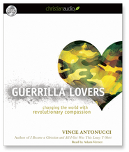 Guerrilla Lovers: Changing the World With Revolutionary Compassion - Unabridged Audiobook  [Download] -     Narrated By: Adam Verner     By: Vince Antonucci