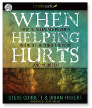 When Helping Hurts: Alleviating the Poverty Without Hurting The Poor...And Ourselves - Unabridged Audiobook  [Download] -     Narrated By: Danny Campbell     By: Brian Fikkert, Steve Corbett