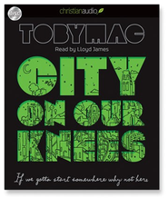 City on Our Knees: If You Gotta Start Somewhere, Why Not Here - Unabridged Audiobook  [Download] -     Narrated By: Lloyd James     By: tobyMac