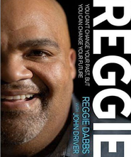 Reggie: You Can't Change Your Past, But You Can Change Your Future - Unabridged Audiobook  [Download] -     By: Reggie Dabbs, John Driver