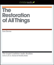 The Restoration of All Things - Unabridged Audiobook  [Download] -     Edited By: D.A. Carson, Timothy Keller     By: Sam Storms