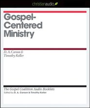 Gospel-Centered Ministry - Unabridged Audiobook  [Download] -     By: D.A. Carson, Timothy Keller
