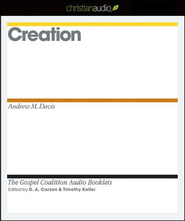 Creation - Unabridged Audiobook  [Download] -     Edited By: D.A. Carson, Timothy Keller     By: Andrew M. Davis