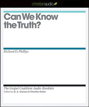 Can We Know the Truth? - Unabridged Audiobook  [Download] -     Edited By: D.A. Carson, Timothy Keller     By: Richard D. Phillips