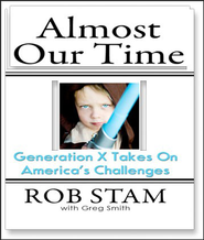 Almost Our Time: Generation X Takes On America's Challenges - Unabridged Audiobook  [Download] -     Narrated By: Joshua Schicker     By: Rob Stam, Greg Smith