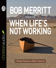 When Life's Not Working: 7 Simple Choices for a Better Tomorrow - Unabridged Audiobook  [Download] -     By: Bob Merritt