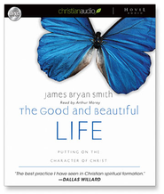The Good and Beautiful Life: Putting on the Character of Christ - Unabridged Audiobook  [Download] -     Narrated By: Arthur Morey     By: James Bryan