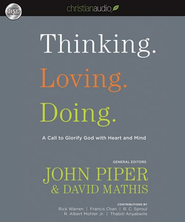 Thinking. Loving. Doing.: A Call to Glorify God with Heart and Mind - Unabridged Audiobook  [Download] -     Edited By: John Piper, David Mathis     By: Rick Warren