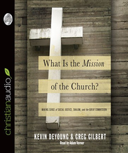 What is the Mission of the Church?: Making sense of social justice, Shalom and the Great Commission - Unabridged Audiobook  [Download] -     By: Kevin DeYoung, Greg Gilbert