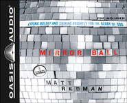 Mirror Ball: Living Boldly and Shining Brightly for the Glory of God - Unabridged Audiobook  [Download] -     By: Matt Redman