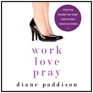 Work, Love, Pray: Practical Wisdom for Young Professional Christian Women Audiobook  [Download] -     By: Diane Paddison