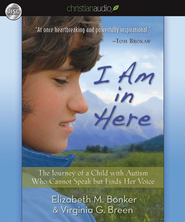 I Am in Here: The Journey of a Child with Autism Who Cannot Speak but Finds Her Voice - Unabridged Audiobook  [Download] -     By: Elizabeth M. Bonker, Virginia G. Breen