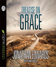 Treatise on Grace - Unabridged Audiobook  [Download] -     By: Jonathan Edwards