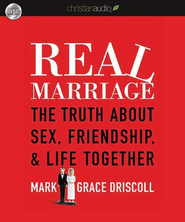Real Marriage: The Truth About Sex, Friendship, and Life Together - Unabridged Audiobook  [Download] -     By: Mark Driscoll, Grace Driscoll