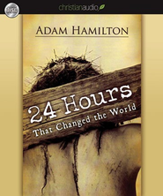 24 Hours That Changed the World - Unabridged Audiobook  [Download] -              By: Adam Hamilton
