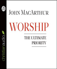 Worship: The Ultimate Priority - Unabridged Audiobook  [Download] -     By: John MacArthur