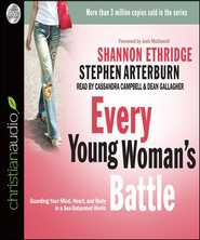Every Young Woman's Battle: Guarding Your Mind, Heart, and Body in a Sex-Saturated World - Unabridged Audiobook  [Download] -     By: Shannon Ethridge, Stephen Arterburn