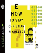 How to Stay Christian in College - Unabridged Audiobook  [Download] -     By: J. Budziszewski