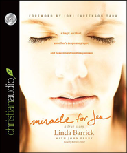 Miracle for Jen: A Tragic Accident, a Mother's Desperate Prayer, and Heaven's Extraordinary Answer - Unabridged Audiobook  [Download] -     By: Linda Barrick, Joni Eareckson Tada, John Perry