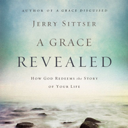 A Grace Revealed: How God Redeems the Story of Your Life Audiobook  [Download] -              By: Zondervan
