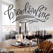 Bread and Wine: Finding Community and Life Around the Table Audiobook  [Download] -     By: Shauna Niequist
