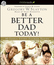 Be A Better Dad Today: 10 Tools Every Father Needs - Unabridged Audiobook  [Download] -     Narrated By: Sean Runnette     By: Gregory Slayton