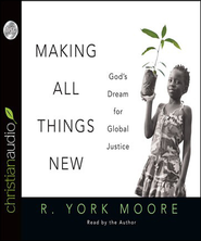 Making All Things New: God's Dream for Global Justice - Unabridged Audiobook  [Download] -     By: R. York Moore
