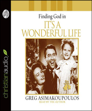 Finding God in It's A Wonderful Life - Unabridged Audiobook  [Download] -     By: Greg Asimakoupoulos
