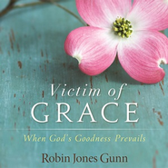 Victim of Grace: When God's Goodness Prevails Audiobook  [Download] -     By: Robin Jones Gunn