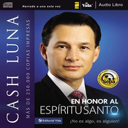 En honor al Espritu Santo: No es algo, es alguien! Audiobook  [Download] -     By: Cash Luna