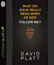 What Did Jesus Really Mean When He Said Follow Me? - Unabridged Audiobook  [Download] -     By: David Platt