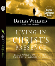Living in Christ's Presence: Final Words on Heaven and the Kingdom of God - Unabridged Audiobook  [Download] -     By: Dallas Willard, John Ortberg