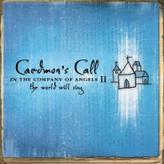 In The Company of Angels II - The World Will Sing  [Music Download] -     By: Caedmon's Call