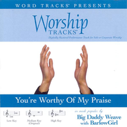 You're Worthy Of My Praise - Medium key performance track w/ background vocals  [Music Download] -     By: Big Daddy Weave, BarlowGirl