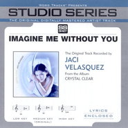 Imagine Me Without You - Medium key performance track w/o background vocals [Original key]  [Music Download] -     By: Jaci Velasquez