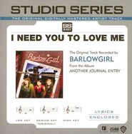 I Need You To Love Me - Medium Key w/out background vocals  [Music Download] -     By: BarlowGirl
