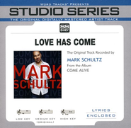 Love Has Come (Album Version)  [Music Download] -     By: Mark Schultz