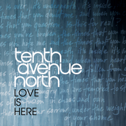 Love Is Here  [Music Download] -              By: Tenth Avenue North