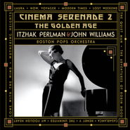 "Cinema Serenade II - ""The Golden Age""  [Music Download] -              By: Itzak Perlman, John Williams, The Boston Pops"