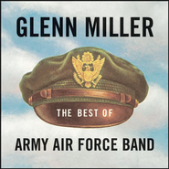The Best of Army Air Force Band  [Music Download] -     By: Glenn Miller, The Army Air Force Band