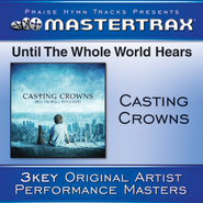 Until The Whole World Hears - Original key with background vocals  [Music Download] -     By: Casting Crowns