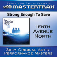 Strong Enough To Save (With Background Vocals)  [Music Download] -     By: Tenth Avenue North