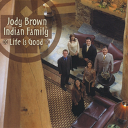 Life Is Good  [Music Download] -              By: Jody Brown Indian Family (JBIF)