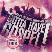 Gotta Have Gospel! Ultimate Choirs  [Music Download] -     By: Various Artists