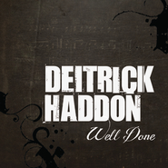 Well Done  [Music Download] -              By: Deitrick Haddon