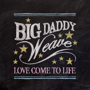 Love Come To Life  [Music Download] -     By: Big Daddy Weave