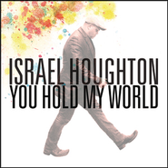 You Hold My World  [Music Download] -     By: Israel Houghton