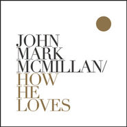 How He Loves  [Music Download] -     By: John Mark McMillan